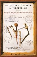 The esoteric secrets of surrealism : origins, magic, and secret societies