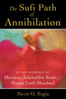 The Sufi path of annihilation : in the tradition of Mevlana Jalaluddin Rumi and Hasan Lutfi Shushud