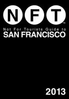 Not for tourists guide to San Francisco /[writing and editing, Rebecca Grant ... [et al.]].