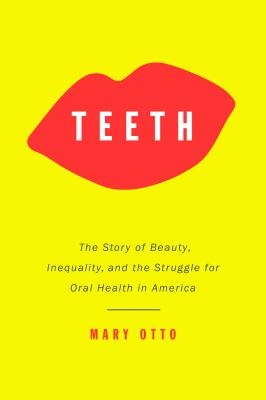 Teeth: The Story of Beauty, Inequality, and the Struggle for Oral Health in America book jacket