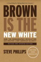 Brown is the new white : how the demographic revolution has created a new American majority /