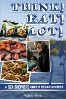 Think! eat! act! : a Sea Shepard chef's vegan recipes