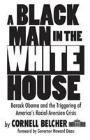 A black man in the White House : Barack Obama and the triggering of America's racial-aversion crisis