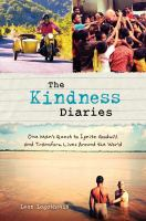The kindness diaries : one man's quest to ignite goodwill and transform lives around the world