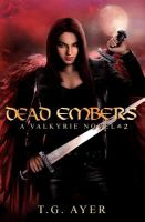 Dead embers :a Valkyrie novel /T. G. Ayer.