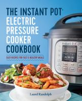 The Instant Pot' Electric Pressure Cooker Cookbook: Easy Recipes for Fast & Healthy Meals