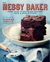 The messy baker : more than 75 delicious recipes from a real kitchen