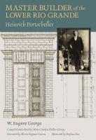 Master builder of the lower Rio Grande : Heinrich Portscheller
