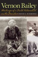 Vernon Bailey : writings of a field naturalist on the frontier /