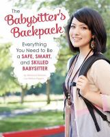 The Babysitter's backpack : everything you need to be a safe, smart, and skilled babysitter