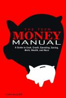 The teen money manual : a guide to cash, credit, spending, saving, work, wealth, and more