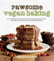 Rawsome vegan baking : an un-cookbook for raw, gluten-free, vegan, beautiful and sinfully sweet cookies, cakes, bars and cupcakes