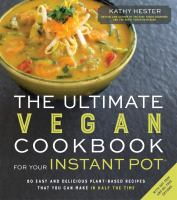 The Ultimate Vegan Cookbook for your Instant Pot: 80 Easy and Delicious Plant-based Recipes That You Can Make in Half the Time