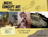 Big bad world of concept art for video games : an insider's guide for students