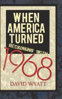 When America turned : reckoning with 1968