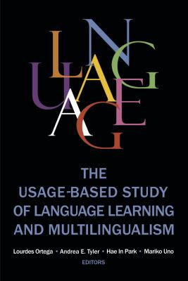 Book cover for The usage-based study of language learning and multilingualism / Lourdes Ortega, Andrea Tyler, Hae In Park, & Mariko Uno, editors