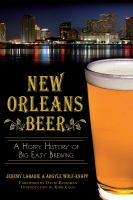 New Orleans beer : a hoppy history of Big Easy brewing