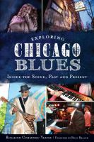 Exploring Chicago blues : inside the scene, past and present