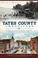 Yates County chronicles : stories from Penn Yan, Keuka Lake and the heart of the Finger Lakes