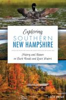 Exploring southern New Hampshire : history and nature on back roads and quiet waters