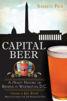 Capital beer : a heady history of brewing in Washington, D.C.