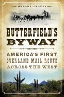 Butterfield's byway : America's first overland mail route across the West
