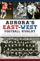 Aurora's East-West football rivalry : the longest-running series in Illinois