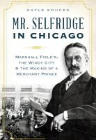 Mr. Selfridge in Chicago : Marshall Field's, the Windy City & the making of a merchant prince