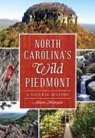 North Carolina's wild Piedmont : a natural history