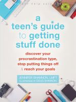 A Teen's Guide to Getting Stuff Done: Discover your Procrastination Type, Stop Putting Things Off & Reach your Goals