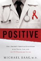 Positive : one doctor's personal encounters with death, life, and the US healthcare system