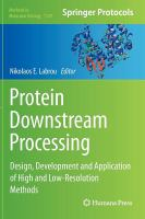 Protein downstream processing [electronic resource] : design, development and application of high and low-resolution methods