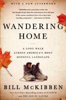 Wandering home : a long walk across America's most hopeful landscape