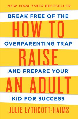 Cover Image for How to Raise an Adult by Julie Lythcott-Haims