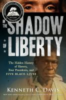 In the Shadow of Liberty: the hidden history of slavery, four presidents, and five black lives by Kenneth C. Davis