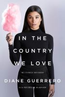 In the Coutnry We Love: By Family Divided by Diane Guerrero with Michelle Burford