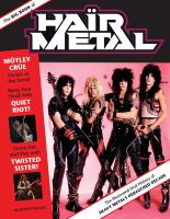 The big book of hair metal : the illustrated oral history of heavy metal's debauched decade