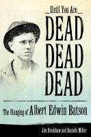Until you are dead, dead, dead : the hanging of Albert Edwin Batson