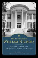 The architecture of William Nichols : building the antebellum South in North Carolina, Alabama, and Mississippi