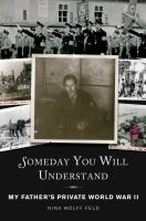 Someday you will understand : my father's private World War II