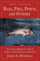 Bass, pike, perch and others : the classic reference guide to eastern North American game fish