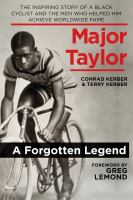 Major Taylor : the inspiring story of a black cyclist and the men who helped him achieve worldwide fame