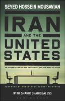 Iran and the United States : an insider's view on the failed past and the road to peace