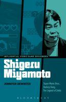 Shigeru Miyamoto : Super Mario Bros., Donkey Kong, the Legend of Zelda