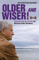 Older and wiser : inspiration and advice for retiring baby boomers