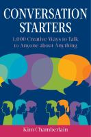 Conversation starters : 1,000 creative ways to talk to anyone about anything