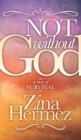 Not without God : a story of survival