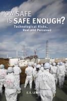 How safe is safe enough? : technological risks, real and perceived
