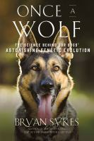 Once a wolf : the science behind our dogs' astonishing genetic evolution /