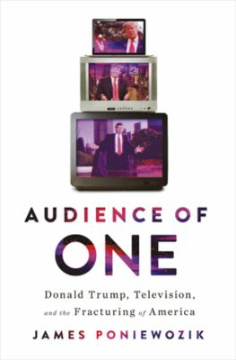 Book cover for Audience of one : Donald Trump, television, and the fracturing of America / James Poniewozik
